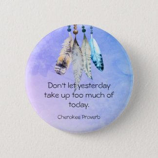 Wise Cherokee Proverb with Watercolor Feathers Pinback Button