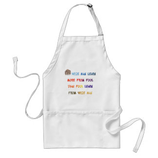 Wise man learn more from fool than fool learn ... adult apron
