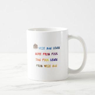 Wise man learn more from fool than fool learn ... coffee mug