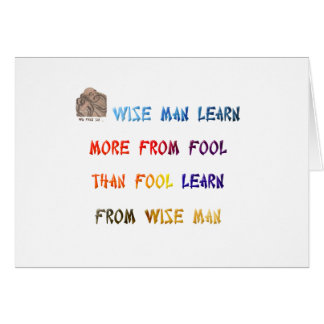 Wise man learn more from fool than fool learn ... greeting card