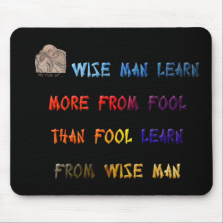 Wise man learn more from fool than fool learn ... mouse pad