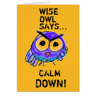 Wise owl says calm down! card