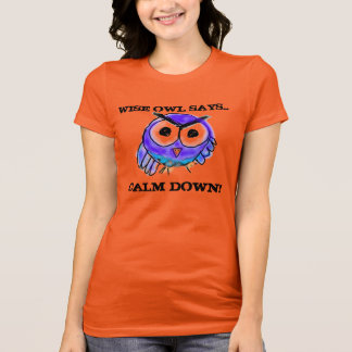 Wise Owl Says... Calm Down! T-Shirt