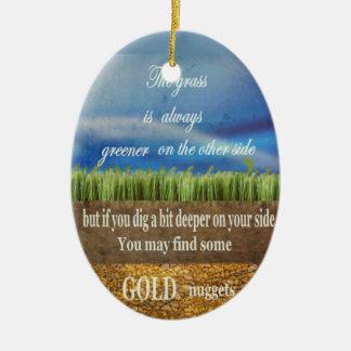 Wise Saying Beneath Green Grass lie Gold nuggets Ceramic Ornament