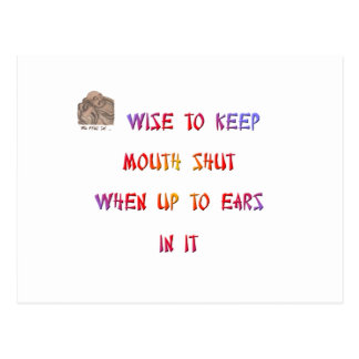 Wise to keep mouth shut when up to ears in it. postcard