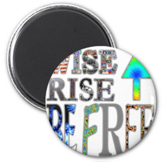 Wise Up, Rise Up, Be Free Magnet
