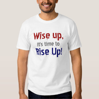 Wise up! t shirt