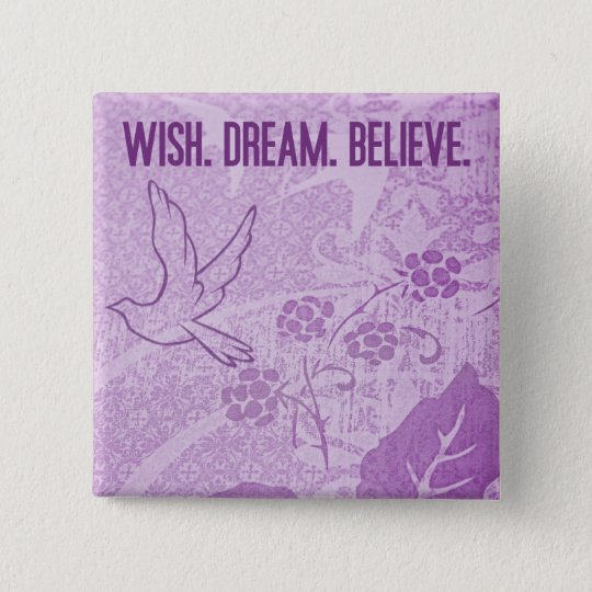 Wish. Dream. Believe. Button