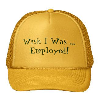 WISH I WAS ...EMPLOYED! TRUCKER HAT