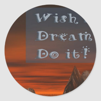 Wish it Dream it Do it Round Sticker