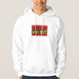 Wish you were beer alcohol drinking design hoodie