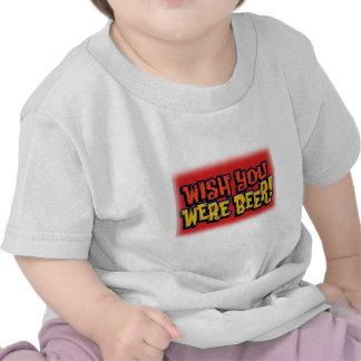 Wish you were beer alcohol drinking design shirt