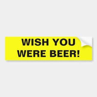 WISH YOU WERE BEER! BUMPER STICKER