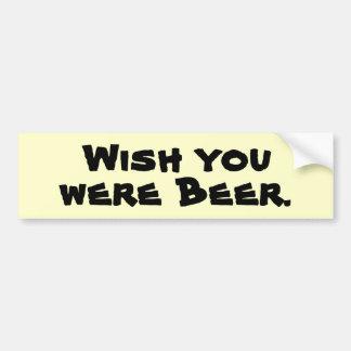 Wish you were Beer. Bumper Stickers