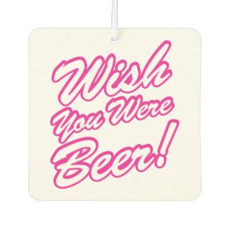 Wish You Were Beer! Car Air Freshener