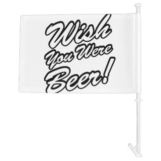 Wish You Were Beer! Car Flag