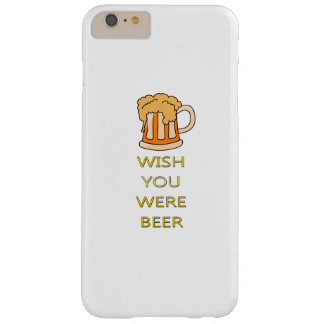 Wish you were beer funny design barely there iPhone 6 plus case