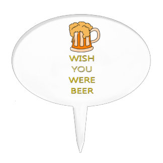Wish you were beer funny design cake topper