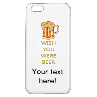 Wish you were beer funny design cover for iPhone 5C