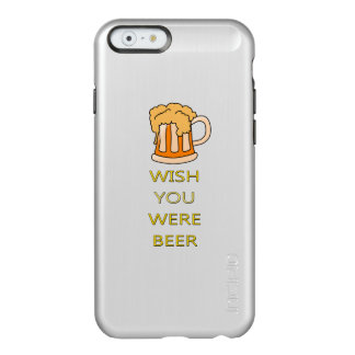 Wish you were beer funny design incipio feather® shine iPhone 6 case