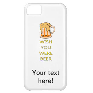Wish you were beer funny design iPhone 5C cover
