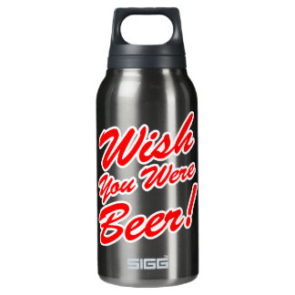 Wish You Were Beer! Insulated Water Bottle