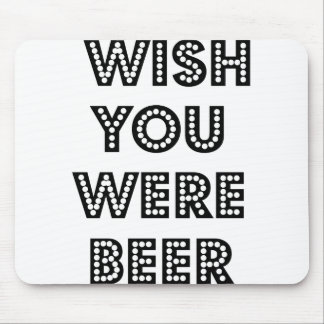 Wish You Were Beer Mouse Pad