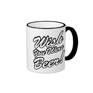 Wish You Were Beer! Coffee Mug