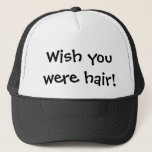 "Wish you were hair funny trucker hat<br><div class=""desc"">Funny baseball cap for those with hairloss.</div>"
