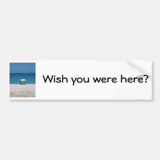 Wish you were here? bumper sticker