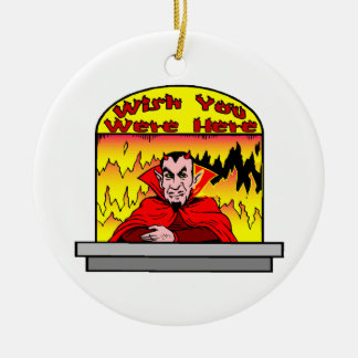 Wish You Were Here In Hell Ceramic Ornament