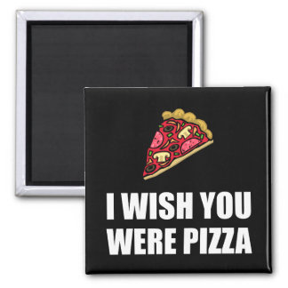 Wish You Were Pizza 2 Inch Square Magnet