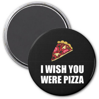 Wish You Were Pizza 3 Inch Round Magnet