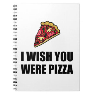 Wish You Were Pizza Spiral Notebook