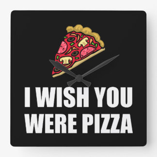 Wish You Were Pizza Square Wall Clocks