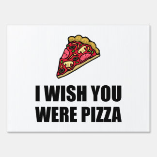 Wish You Were Pizza Yard Sign