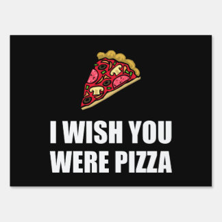 Wish You Were Pizza Yard Signs