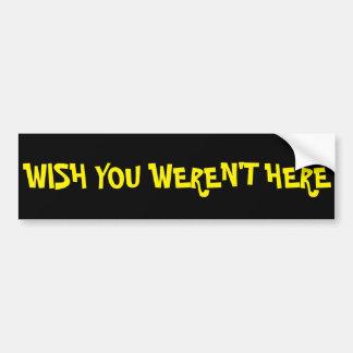 Wish You Weren't Here Bumper Sticker