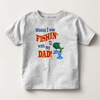 Wishin' I was Fishin' With My Dad Toddler T-shirt