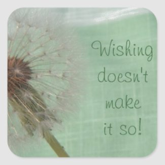 Wishing Doesn't Make It So Square Sticker