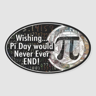 Wishing Pi Day Would Never End Oval Sticker