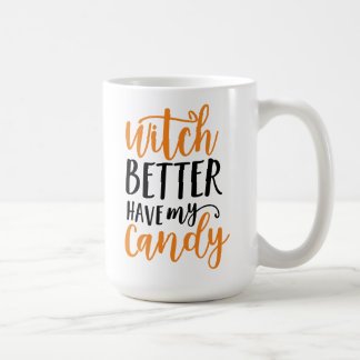 Witch Better Have My Candy Halloween Coffee Mug