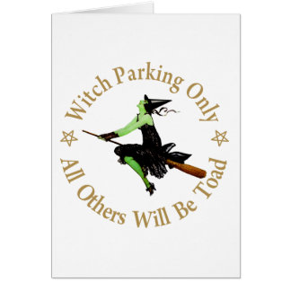 Witch Parking Only  - All Others Will Be Toad! Greeting Card