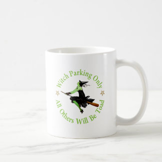 Witch Parking Only - All Others Will Be Toad! Coffee Mug