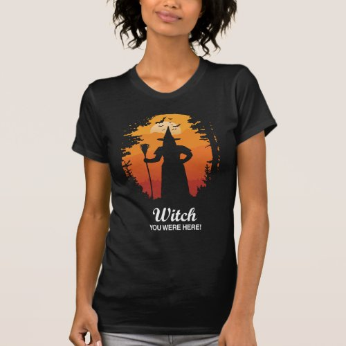 Witch You Were Here T_Shirt