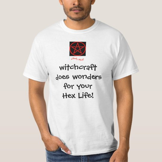 Witchcraft does wonders for your Hex Life! T-Shirt
