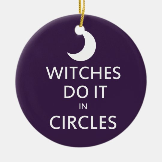 Witches do it in circles ceramic ornament