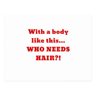 With a Body Like this Who Needs Hair Postcard