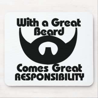 With a great beard comes great resposibility mouse pad