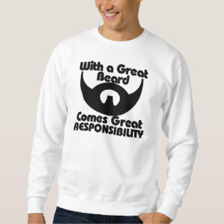 With a great beard comes great resposibility sweatshirt